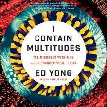 I Contain Multitudes: The Microbes Within Us and a Grander View of Life - Ed Yong,Charlie Anson