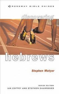 Hebrews: Keep Your Eyes On Jesus (Crossway Bible Guides) - Stephen Motyer