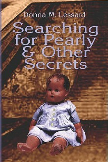 Searching for Pearly and Other Secrets - Donna M. Lessard