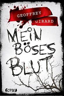 Mein böses Blut: . - Geoffrey Girard,Anja Hackländer