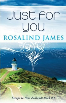 Just for You (Prequel Novella) (Escape to New Zealand) - Rosalind James