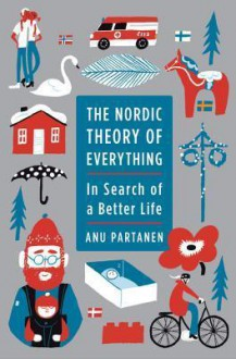 The Nordic Theory of Everything: In Search of a Better Life - Anu Partanen,Abby Craden