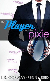 The Player and the Pixie (Rugby Book 2) - L.H. Cosway,Penny Reid