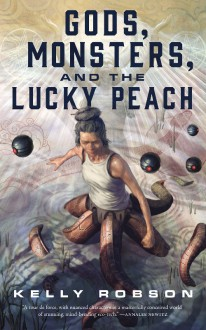 Gods, Monsters, and the Lucky Peach - Kelly Robson