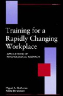 Training for a Rapidly Changing Workplace: Applications of Psychological Research - Miguel A. Quinones