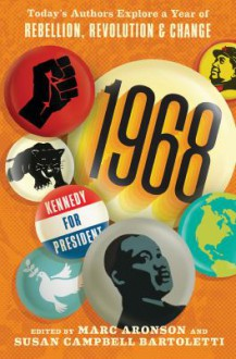 1968: Today's Authors Explore a Year of Rebellion, Revolution, and Change - Susan Campbell Bartoletti,Marc Aronson