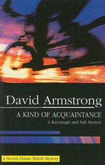 A Kind of Acquaintance: A Kavanagh and Salt Mystery (Severn House British Mysteries ) - David G. Armstrong