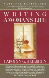 Writing a Woman's Life (Ballantine Reader's Circle) - Carolyn G. Heilbrun