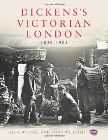 Dickens's Victorian London: 1839-1901 - Alex Werner, Tony Williams