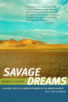 Savage Dreams: A Journey into the Landscape Wars of the American West - Rebecca Solnit