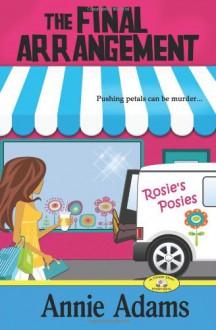 The Final Arrangement: A Cozy Flower Shop Mystery (The Flower Shop Mystery Series) (Volume 1) - Annie Adams