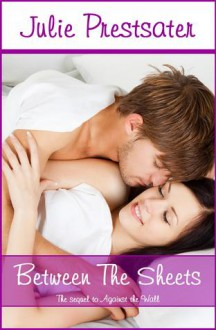 Between The Sheets (Against The Wall #2) - Julie Prestsater