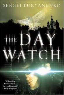 The Day Watch (Watch, #2) - Sergei Lukyanenko, Vladimir Vasiliev, Andrew Bromfield