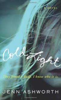Cold Light: A Novel - Jenn Ashworth