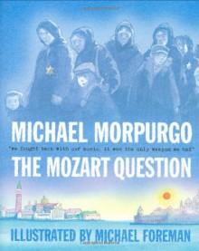 The Mozart Question - Michael Morpurgo, Michael Foreman