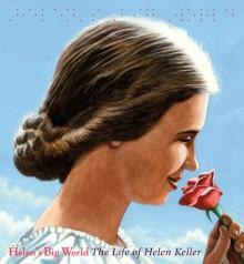 Helen's Big World: The Life of Helen Keller - Doreen Rappaport, Matt Tavares