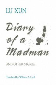 Diary of a Madman and Other Stories - Lu Xun, William A. Lyell