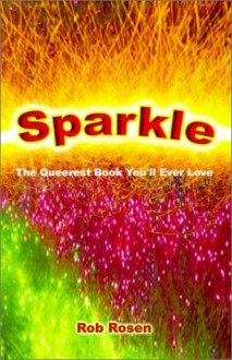 Sparkle: The Queerest Book You'll Ever Love - Rob Rosen