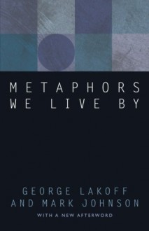Metaphors We Live By - George Lakoff,Mark Johnson