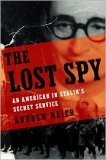 The Lost Spy: An American in Stalins Secret Service - Andrew Meier, David Chandler