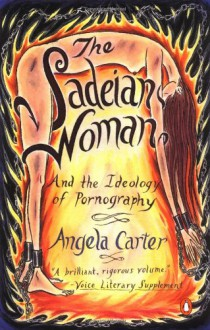 The Sadeian Woman: And the Ideology of Pornography - Angela Carter