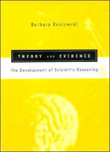 Theory and Evidence: The Development of Scientific Reasoning - Barbara Koslowski