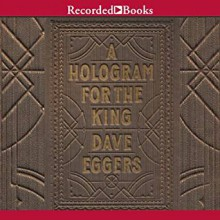 A Hologram for the King - Dave Eggers,Dion Graham