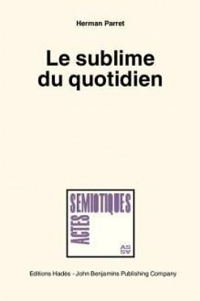 Le Sublime Du Quotidien - Herman Parret