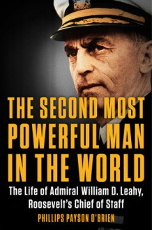 The Second Most Powerful Man in the World - Phillips Payson O'Brien