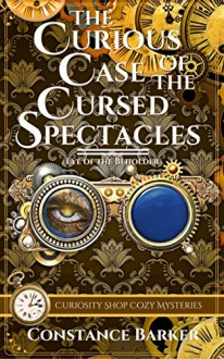 The Curious Case of the Cursed Spectacles - Constance Barker