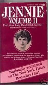 Jennie: The Life of Lady Randolph Churchill Vol 2: The Dramatic Years 1895-1921 - Ralph G. Martin