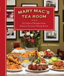 Mary Mac's Tea Room: 65 Years of Recipes from Atlanta's Favorite Dining Room - John Ferrell