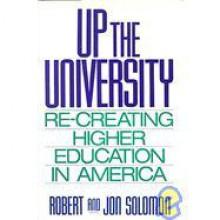 Up the University: Re-Creating Higher Education in America - Robert C. Solomon
