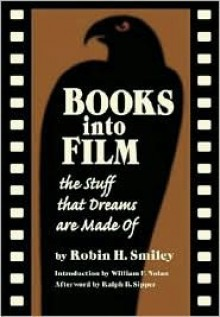 Books Into Film: The Stuff That Dreams Are Made of - Robin H. Smiley
