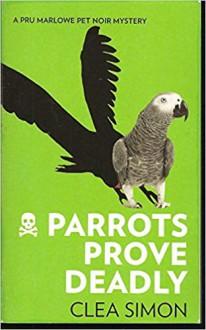 Parrots Prove Deadly - Clea Simon