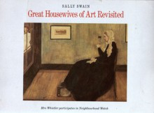 Great Housewives of Art Revisited - Sally Swain
