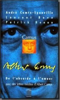 Camus: de L'absurde à l'amour: avec des lettres inédites d'Albert Camus - André Comte-Sponville, Laurent Bove, Patrick Renou