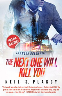 The Next One Will Kill You: An Angus Green Novel (Angus Green Series) - Neil S. Plakcy