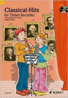Classical Hits for 1-2 Treble Recorders: Fun and Games with the Recorder - Hans Magolt
