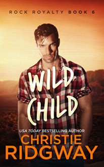 Wild Child (Rock Royalty Book 6) - Christie Ridgway