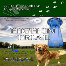 High in Trial: Raine Stockton Dog Mysteries, Volume 7 - Donna Ball, Donna Postel