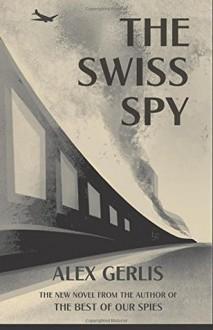 The Swiss Spy - Alex Gerlis