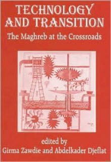 Technology and Transition: The Maghreb at the Crossroads - Girma Zawdie