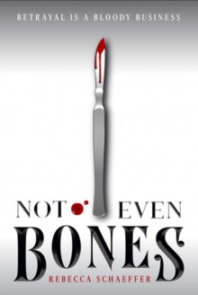 Not Even Bones (Untitled, #1) - Rebecca Schaeffer