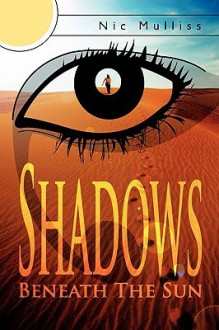 Shadows Beneath the Sun - Nic Mulliss