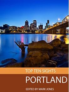 Top Ten Sights: Portland - Mark Jones