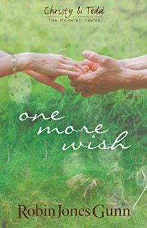 One More Wish (Christy & Todd: the Married Years) - Robin Jones Gunn