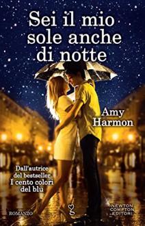 Sei il mio sole anche di notte (eNewton Narrativa) - Amy Harmon