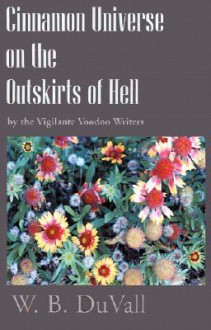 Cinnamon Universe on the Outskirts of Hell: By the Vigilante Voodoo Writers - W B DuVall