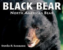 Black Bear: North America's Bear - Stephen R. Swinburne